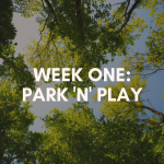 Week One: Park and Play