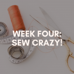 Week Four: Sew Crazy