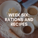 Week Six: Rations and Recipes
