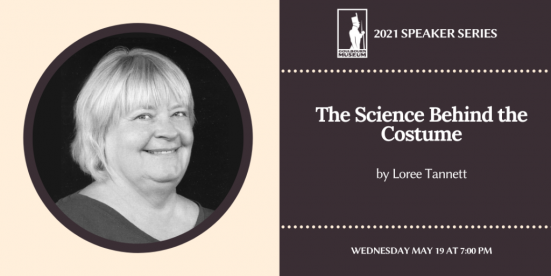 Guest Speaker Loree Tannett is pictured beside the following text: 2021 Speaker Series: The Science Behind the Costume with Loree Tannett. Wednesday, May 19 at 7 p.m.