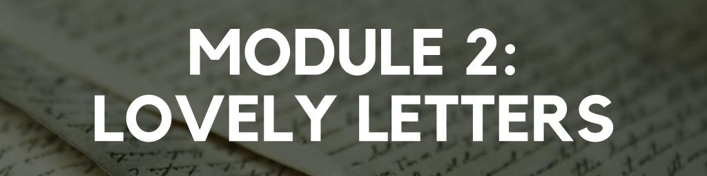 Module 2: Lovely Letters